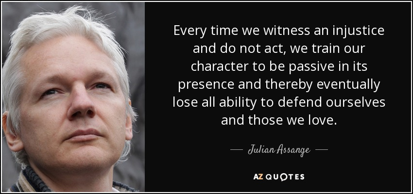 quote-every-time-we-witness-an-injustice-and-do-not-act-we-train-our-character-to-be-passive-julian-assange-71-89-17